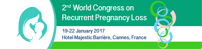 2nd World Congress on Recurrent Pregnancy Loss 2017: Cannes, France, 19-22 January 2017